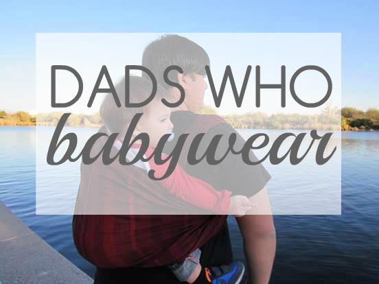 Babywearing | Dads Who Wear Babies