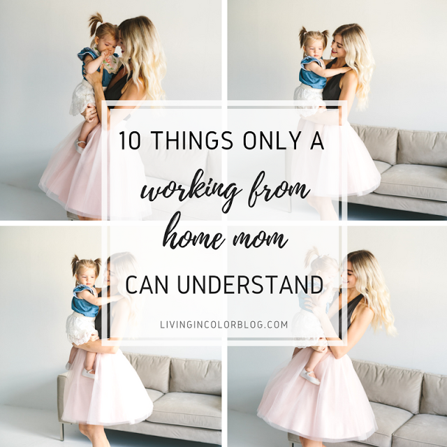 10 Things Only A Working From Home Mom Can Understand by lifestyle blogger Larissa from Living in Color