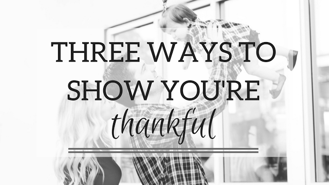 Three Ways To Show You're Thankful